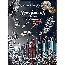 Rétrofictions [2 volumes]: Encyclopédie de la conjecture romanesque rationnelle francophone de Rabelais à Barjavel, 1532-1951