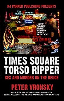 Times Square Torso Ripper:  Sex and Murder on the Deuce by [Vronsky Ph.D, Peter]