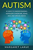 img - for Autism: 44 Ways to Understanding- Aspergers Syndrome, ADHD, ADD, and Special Needs book / textbook / text book