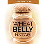 Wheat Belly Flat Abs: Burn the Wheat & Burn the Pounds | Diana Watson