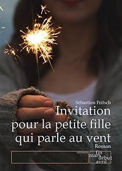 Invitation pour la petite fille qui parle au vent (French Edition) by [Fritsch, Sébastien]
