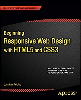 Beginning Responsive Web Design With Html5 And Css3 Fielding Jonathan 9781430266945 Amazon Com Books