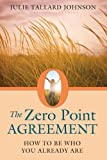 img - for The Zero Point Agreement: How to Be Who You Already Are by Julie Tallard Johnson (2013-12-01) book / textbook / text book