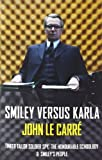 Smiley Versus Karla: Tinker Tailor Soldier Spy, the Honourable Schoolboy, Smiley's People by John Le Carre (2011-12-01)