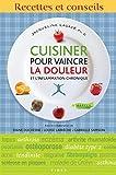 cuisiner pour vaincre la douleur et l inflammation chronique recettes et conseils french edition