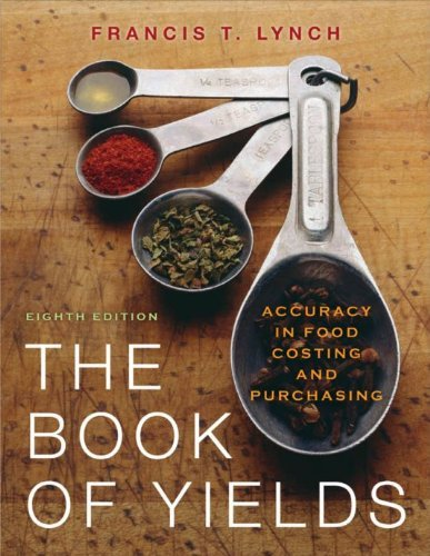 The Book of Yields: Accuracy in Food Costing and Purchasing, 8th Edition (Cups In A Pint In A Quart)