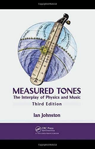 Measured Tones: The Interplay of Physics and Music, Third Edition from Brand: CRC Press