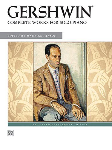 George Gershwin -- Complete Works for Solo Piano (Alfred Masterwork Edition)