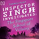 The Singapore School of Villainy: Inspector Singh Investigates Series: Book 3 Audiobook by Shamini Flint Narrated by Jonathan Keeble