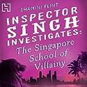 The Singapore School of Villainy: Inspector Singh Investigates Series: Book 3 Hörbuch von Shamini Flint Gesprochen von: Jonathan Keeble