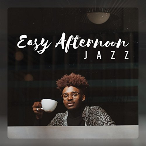 Easy Afternoon Jazz - The Best Jazzy Music Compilation for Relaxing Atmosphere in Coffeehouses & Restaurants