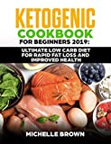 Ketogenic Cookbook  For Beginners 2019: Ultimate Low Carb Diet For Rapid Fat Loss And Improved Health