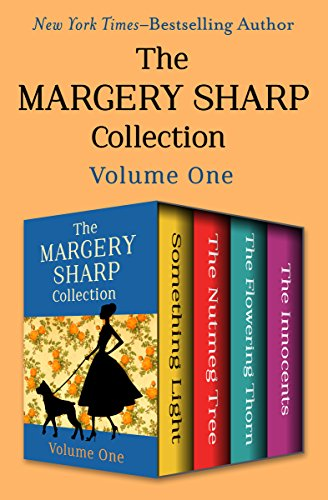 The Margery Sharp Collection Volume One: Something Light, The Nutmeg Tree, The Flowering Thorn, and The Innocents