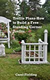 garden trellis plans Trellis Plans: How to Build a Free Standing Corner Trellis