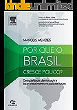 Por que o Brasil Cresce Pouco?: Desigualdade, Democracia e Baixo Crescimento no País do Futuro