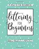 #7: Lettering For Beginners: A Creative Lettering How To Guide With Alphabet Guides, Projects And Practice Pages