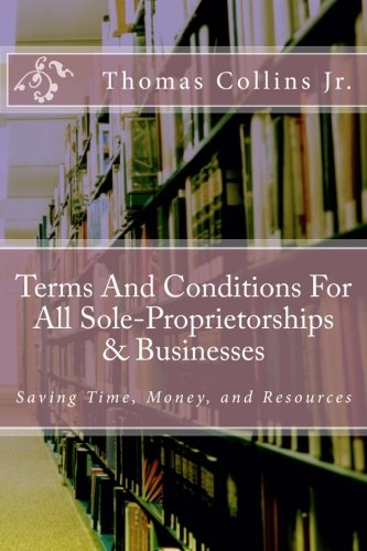 Terms And Conditions For All Sole-Proprietorships & Businesses: Saving Time, Money, and Resources