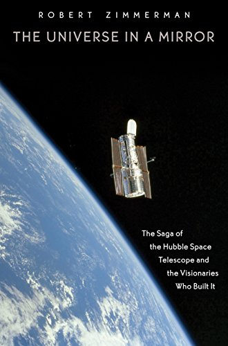 The Universe in a Mirror: The Saga of the Hubble Space Telescope and the Visionaries Who Built It