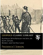 Australia; With Notes by the Way, on Egypt, Ceylon, Bombay, and the Holy Land