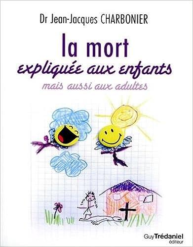 La mort expliquée aux enfants - Jean-Jacques Charbonier