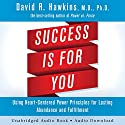 Success Is for You: Using Heart-Centered Power Principles for Lasting Abundance and Fulfillment Audiobook by Dr. David R. Hawkins Narrated by Peter Lownds