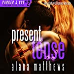 Present Tense: Parker & Coe, Love and Bullets, Book 2 | Alana Matthews