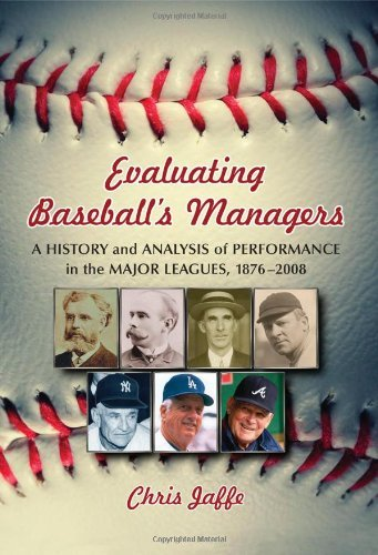 Evaluating Baseball's Managers: A History and Analysis of Performance in the Major Leagues, 1876–2008