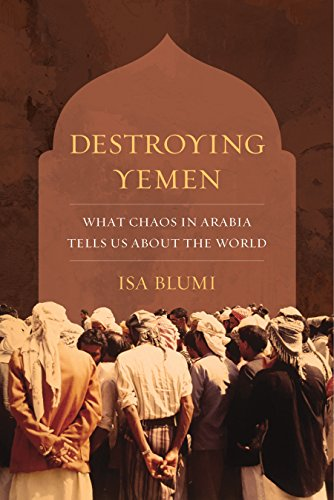 Destroying Yemen: What Chaos in Arabia Tells Us about the - C Isa