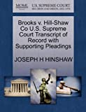Brooks V. Hill-Shaw Co U. S. Supreme Court Transcript of Record with Supporting Pleadings, Joseph H. Hinshaw, 1270316532