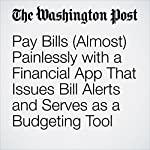 Pay Bills (Almost) Painlessly with a Financial App That Issues Bill Alerts and Serves as a Budgeting Tool | Hayley Tsukayama