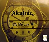 Give Me Luv by Alcatraz (1996-01-01)