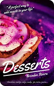 Rivera Tasty Desserts : Chocolate, Cookie, Candy, Pie, Tortes, Pasties. Make your life sweeter: A perfect way to add sweets in your life