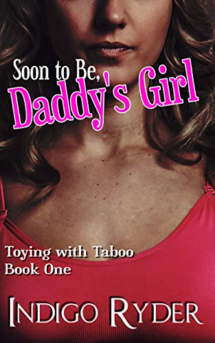 Search : Soon to Be Daddy's Girl: Toying With Taboo: ADULT XXX TABOO STORY, BRATS, VIRGIN,  TABOO STEP FAMILY ROMANCE