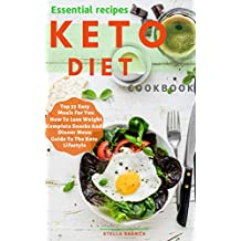 Essential Recipes Keto Diet Cookbook: Top 33 Easy Meals For You How To Lose Weight Complete Snacks And Dinner Menu Guide To The Keto Lifestyle (Lifestyle of KETO)