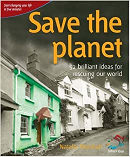 Save the Planet: 52 Brilliant Ideas for Rescuing Our World (52 Brilliant Ideas)