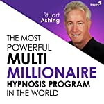 The Most Powerful Multimillionaire Hypnosis Program in the World | Stuart Ashing