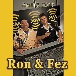 Ron & Fez, April 3, 2015