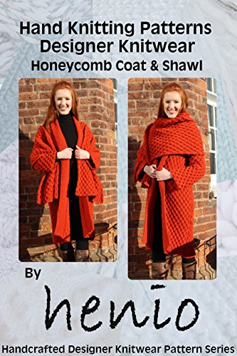 Hand Knitting Pattern: Designer Knitwear: Honeycomb Coat and Shawl (Henio Handcrafted Designer Knitwear Single Pattern Series Book 1)