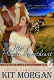 Front cover for the book His Prairie Sweetheart (Prairie Brides Book Five) by Kit Morgan