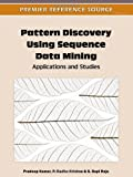 Pattern Discovery Using Sequence Data Mining : Applications and Studies, Pradeep Kumar, 1613500564