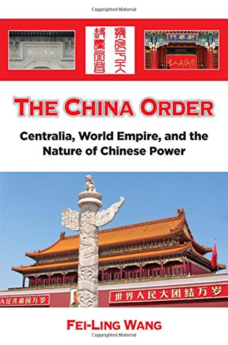 The China Order: Centralia, World Empire, and the Nature of Chinese Power PDF