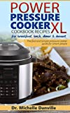 Power Pressure Cooker XL Cookbook Recipes for breakfast, lunch, dinner & dessert: The fast and simple pressure cooker guide for smart people.