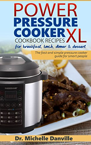 Power Pressure Cooker XL Cookbook Recipes for breakfast, lunch, dinner & dessert: The fast and simple pressure cooker guide for smart people. by [Danville, Dr. Michelle ]