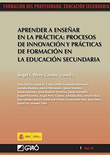 Aprender a enseñar en la práctica:procesos de innovación y prácticas de formación en la educación se (FORMACION PROFESORADO-E.SECUN.) (Spanish Copy)