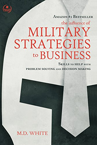 The Influence Of Military Strategies To Business by MD White ebook deal