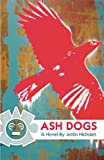 Ash Dogs by Justin Nicholes front cover