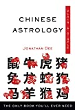 Chinese Astrology, Plain & Simple: The Only Book You ll Ever Need (Plain & Simple Series)