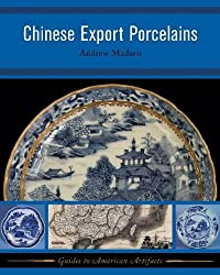 Chinese Export Porcelains (Guides to American Artifacts) (Guides to Historical Artifacts)