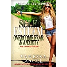 Self Esteem: Overcome Fear & Anxiety: The Ultimate Guide: Mental Health, How to Be Happy, Feeling Good, Goal Setting, Positive Thinking