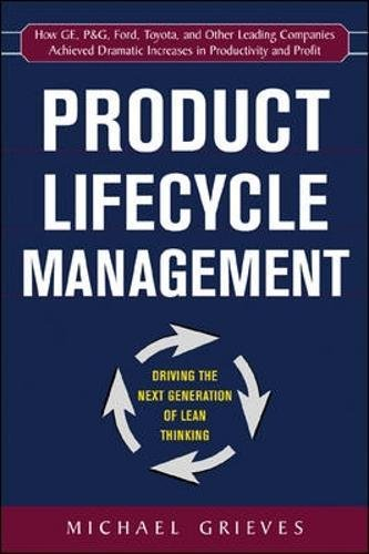 Product Lifecycle Management: Driving the Next Generation of Lean (Product Life Cycle)